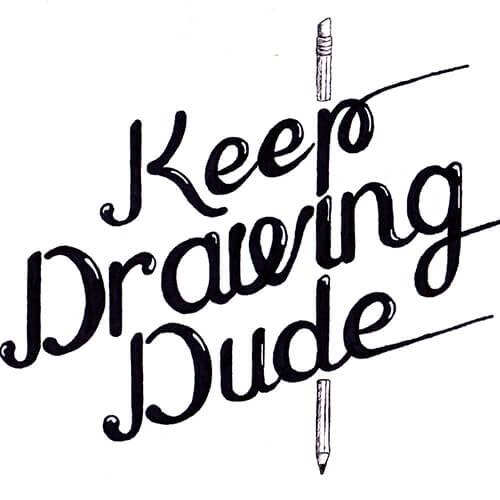Keep Drawing Dude